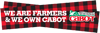 We are farmers and we own Cabot